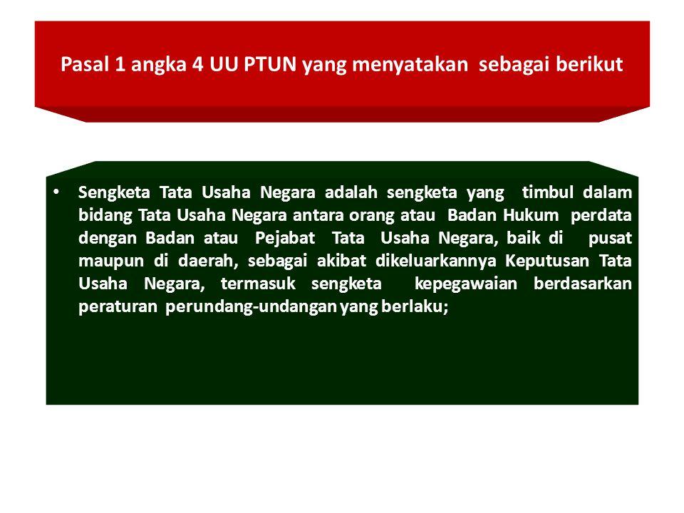 Pasal 1 angka 4 UU PTUN yang menyatakan sebagai berikut