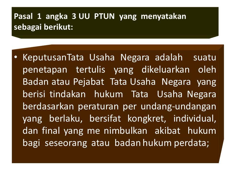 Pasal 1 angka 3 UU PTUN yang menyatakan sebagai berikut: