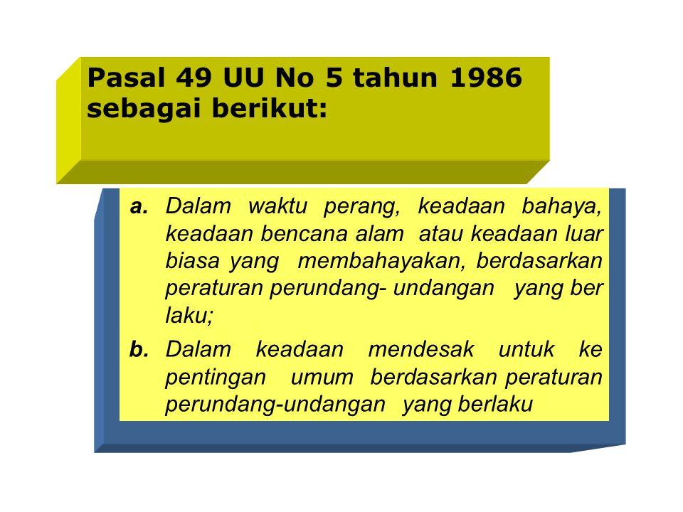 Pasal 49 UU No 5 tahun 1986 sebagai berikut: a.