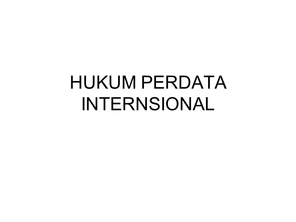 HUKUM PERDATA INTERNSIONAL