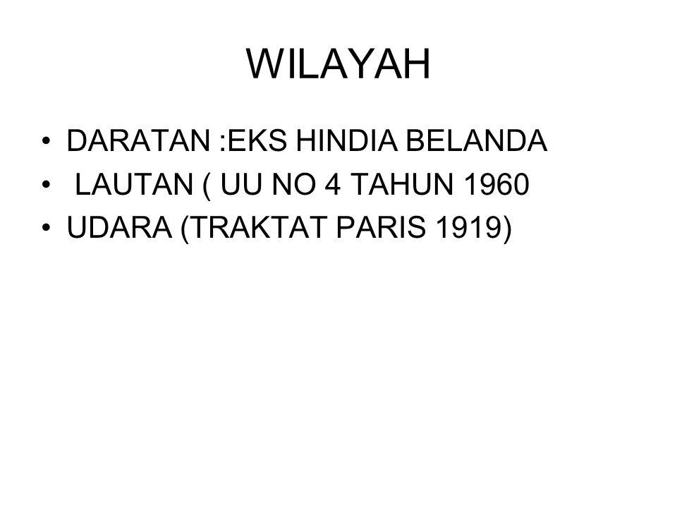 WILAYAH DARATAN :EKS HINDIA BELANDA LAUTAN ( UU NO 4 TAHUN 1960