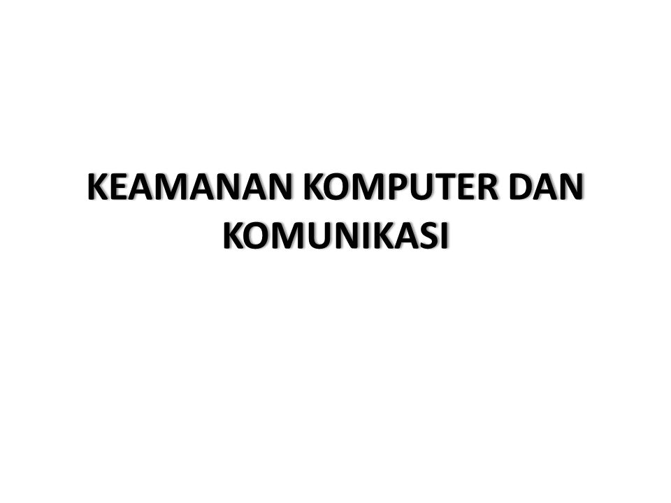 KEAMANAN KOMPUTER DAN KOMUNIKASI