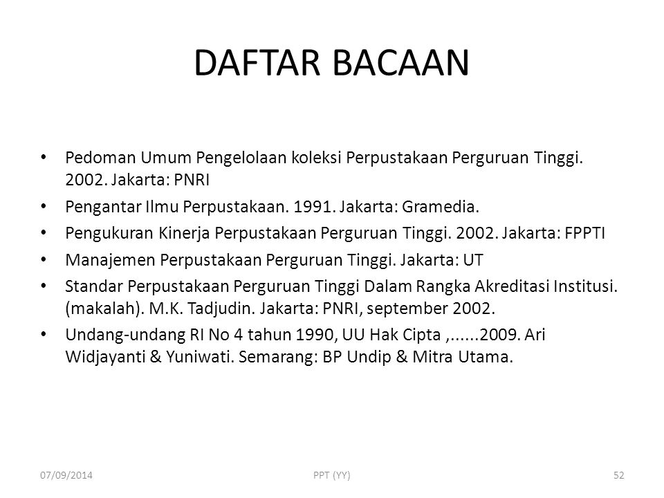 DAFTAR BACAAN Pedoman Umum Pengelolaan koleksi Perpustakaan Perguruan Tinggi. 2002. Jakarta: PNRI.