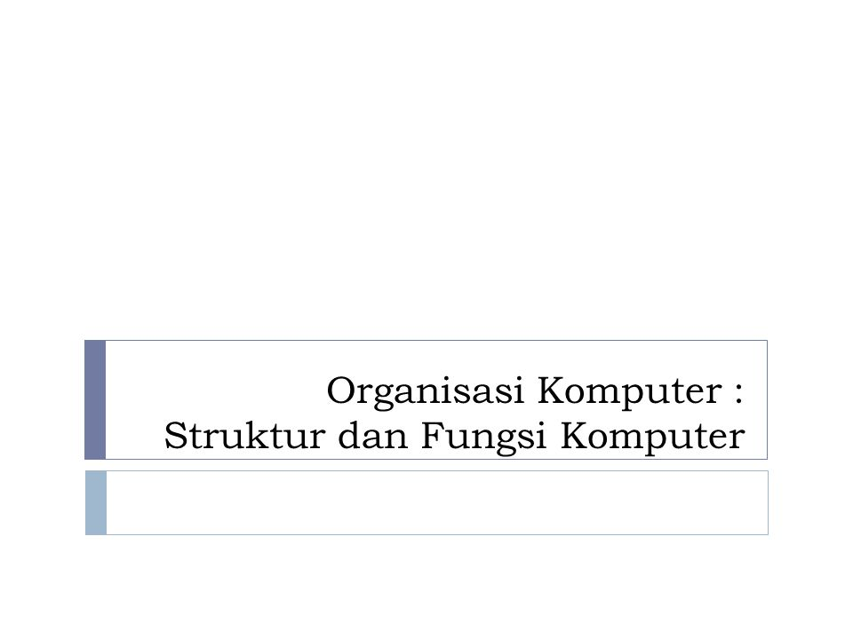 Organisasi Komputer : Struktur dan Fungsi Komputer