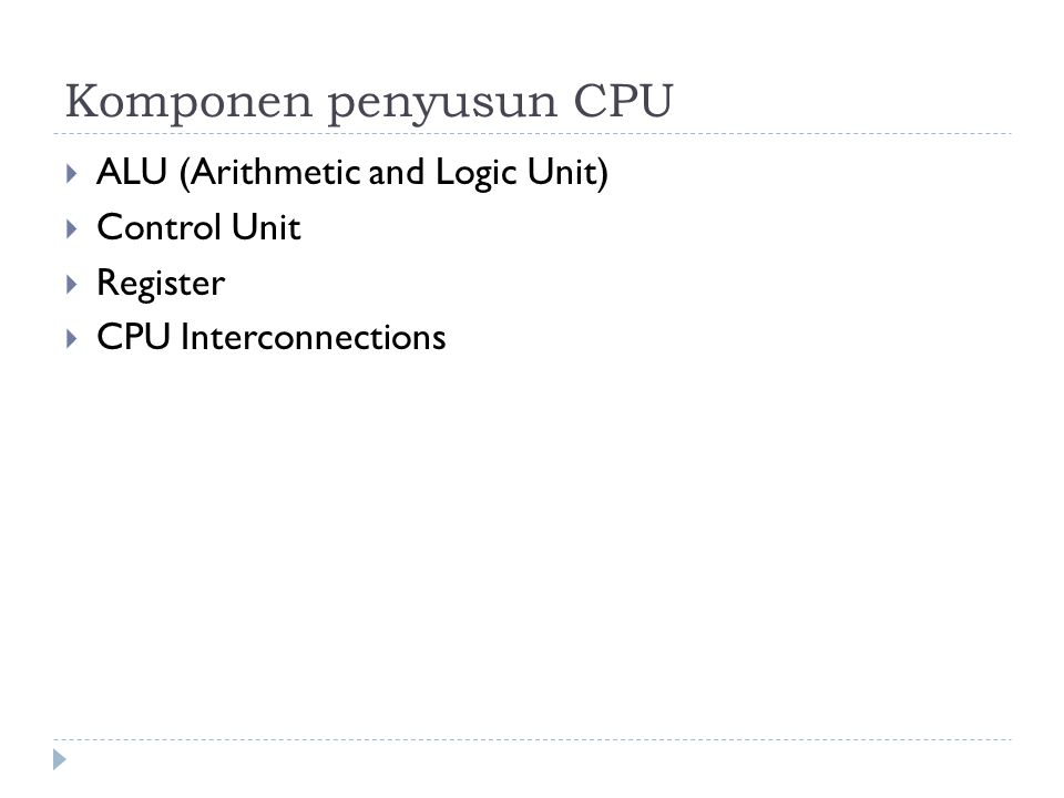 Komponen penyusun CPU ALU (Arithmetic and Logic Unit) Control Unit