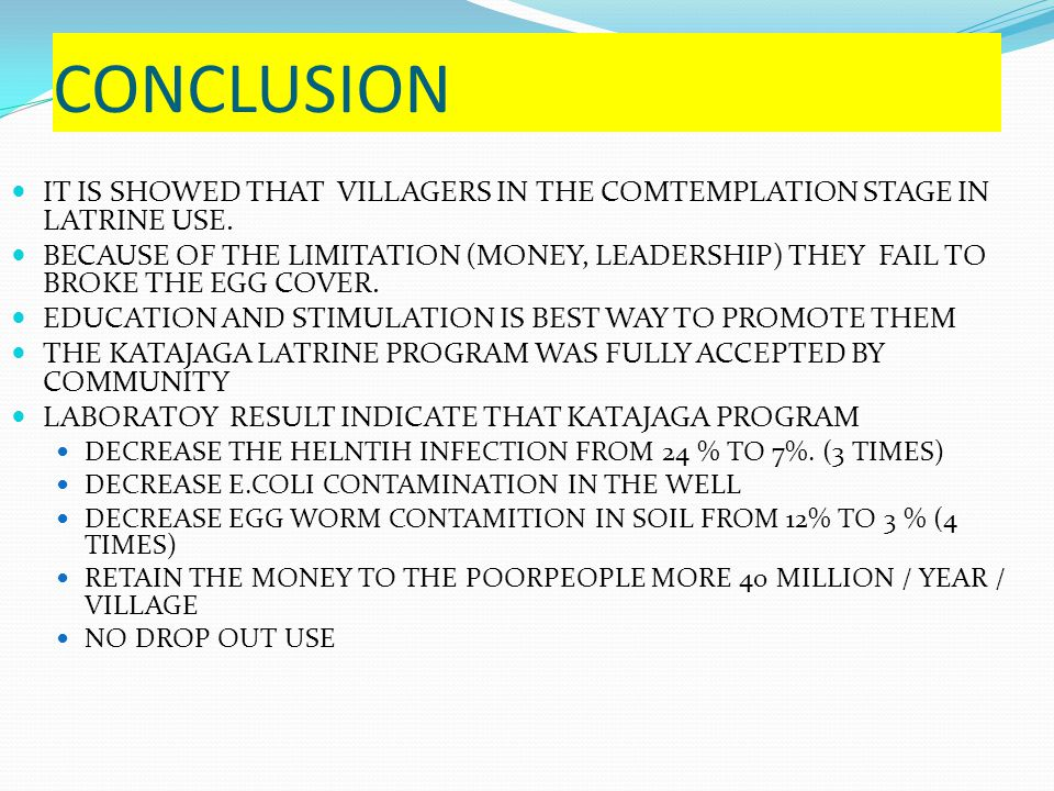 CONCLUSION IT IS SHOWED THAT VILLAGERS IN THE COMTEMPLATION STAGE IN LATRINE USE.