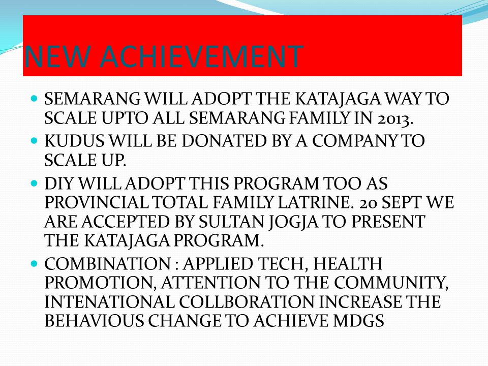 NEW ACHIEVEMENT SEMARANG WILL ADOPT THE KATAJAGA WAY TO SCALE UPTO ALL SEMARANG FAMILY IN 2013. KUDUS WILL BE DONATED BY A COMPANY TO SCALE UP.