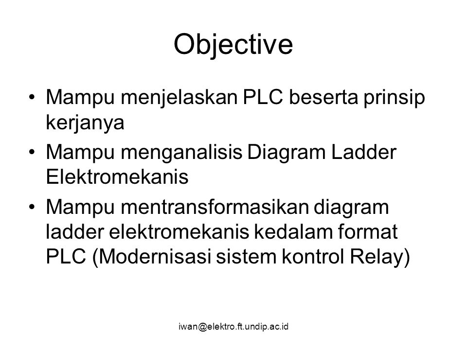 Objective Mampu menjelaskan PLC beserta prinsip kerjanya
