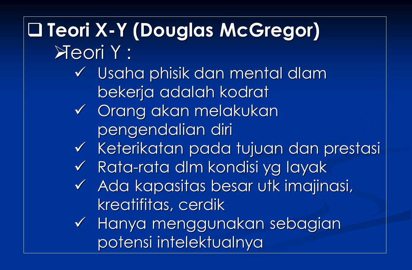 Teori X-Y (Douglas McGregor) Teori Y :