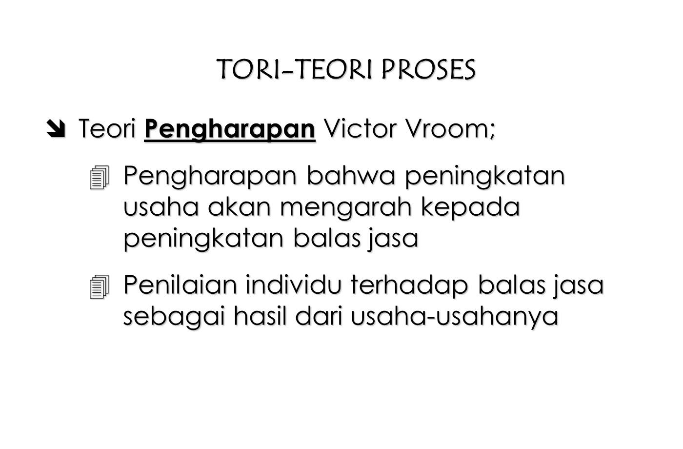 TORI-TEORI PROSES Teori Pengharapan Victor Vroom;