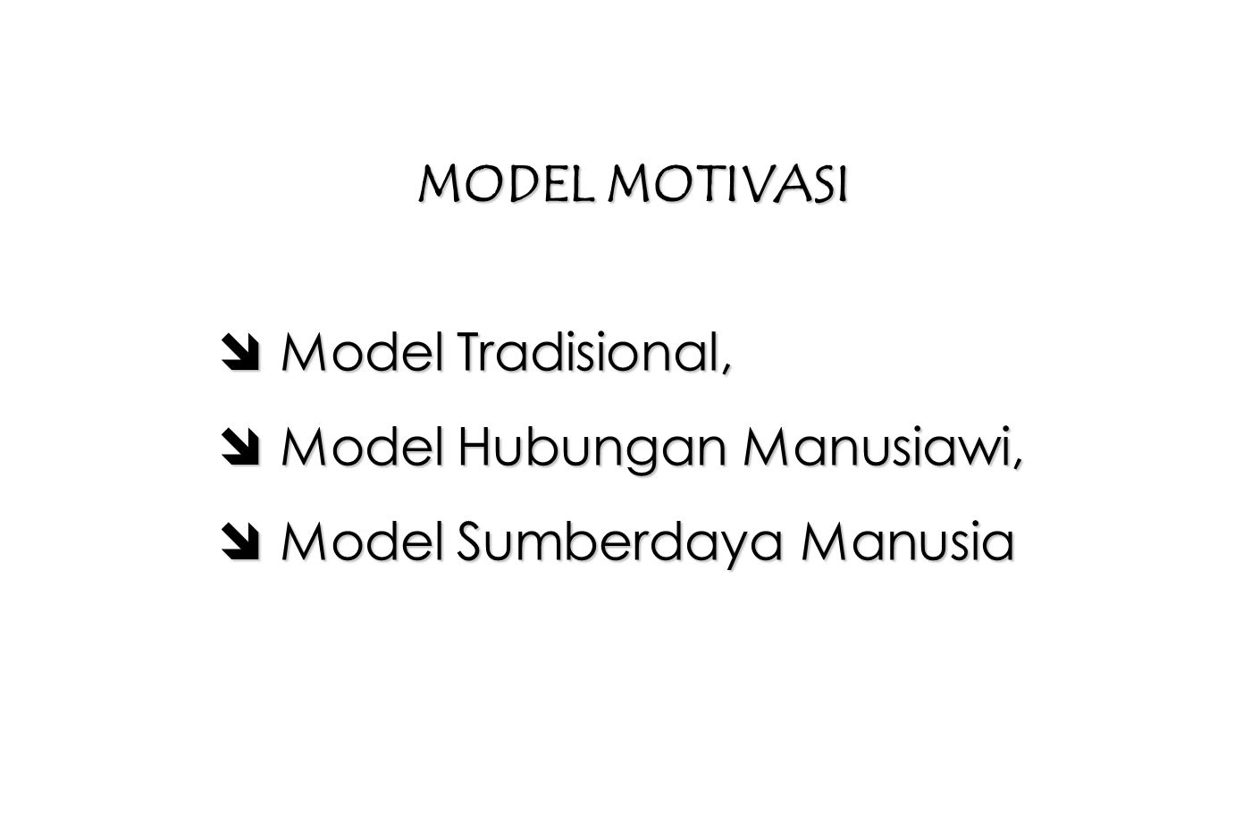 MODEL MOTIVASI Model Tradisional, Model Hubungan Manusiawi, Model Sumberdaya Manusia