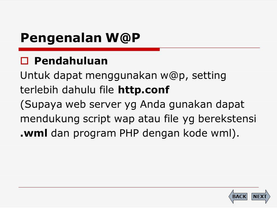 Pengenalan W@P Pendahuluan Untuk dapat menggunakan w@p, setting
