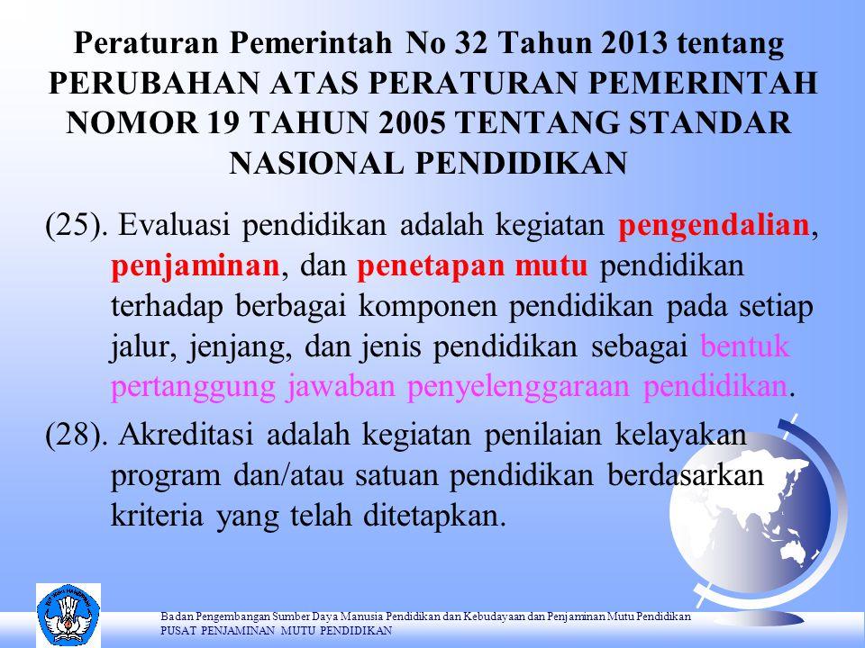 Peraturan Pemerintah No 32 Tahun 2013 tentang PERUBAHAN ATAS PERATURAN PEMERINTAH NOMOR 19 TAHUN 2005 TENTANG STANDAR NASIONAL PENDIDIKAN