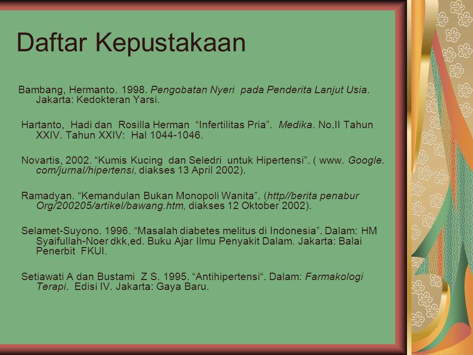 Daftar Kepustakaan Bambang, Hermanto. 1998. Pengobatan Nyeri pada Penderita Lanjut Usia. Jakarta: Kedokteran Yarsi.