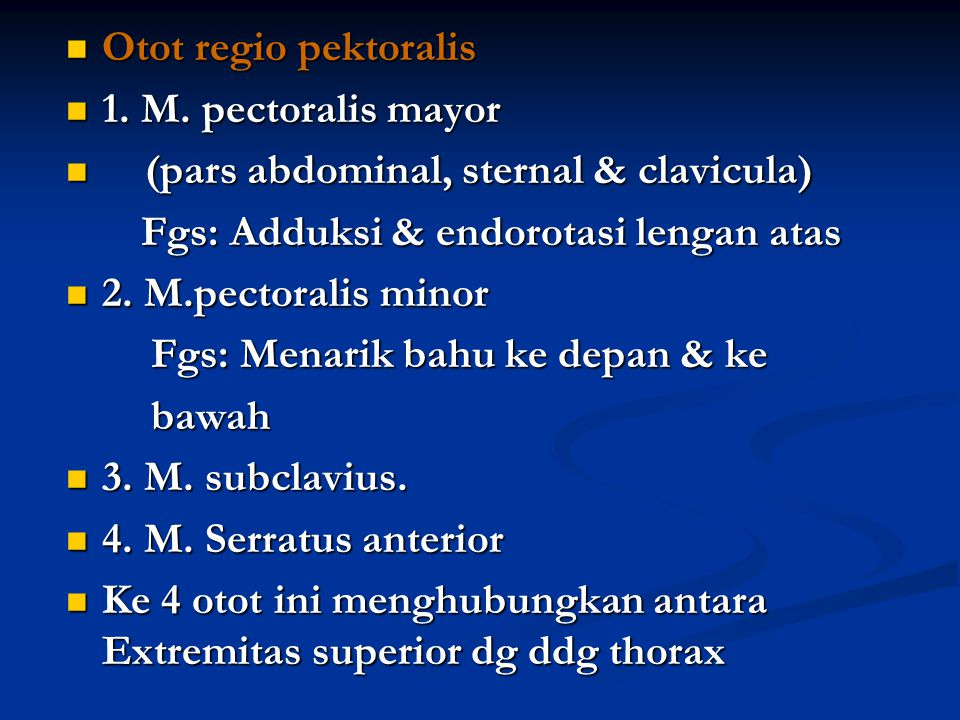 Otot regio pektoralis 1. M. pectoralis mayor. (pars abdominal, sternal & clavicula) Fgs: Adduksi & endorotasi lengan atas.