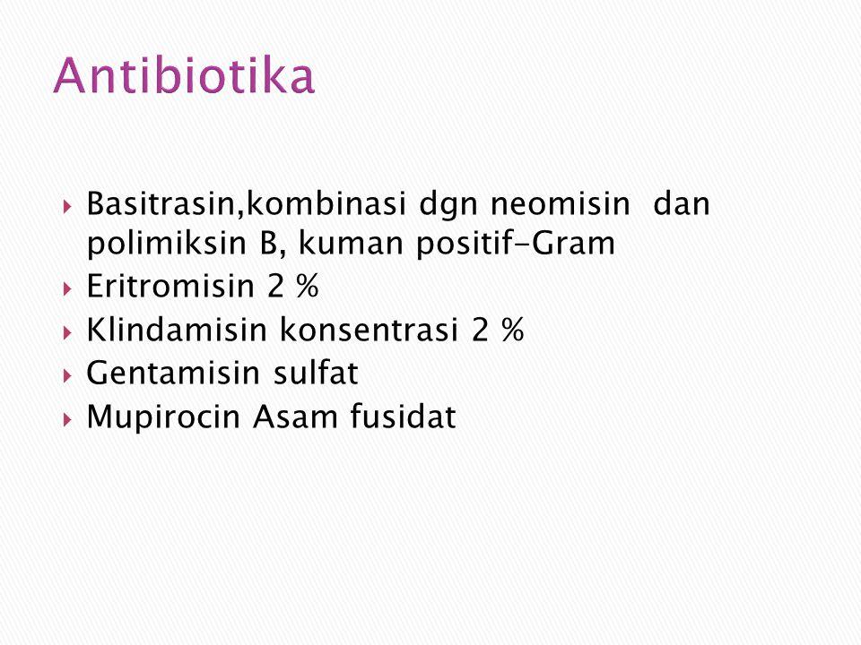Antibiotika Basitrasin,kombinasi dgn neomisin dan polimiksin B, kuman positif-Gram. Eritromisin 2 %