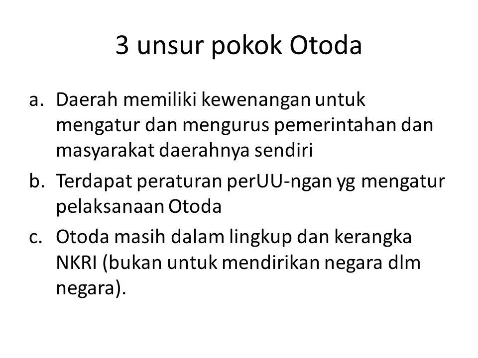3 unsur pokok Otoda Daerah memiliki kewenangan untuk mengatur dan mengurus pemerintahan dan masyarakat daerahnya sendiri.