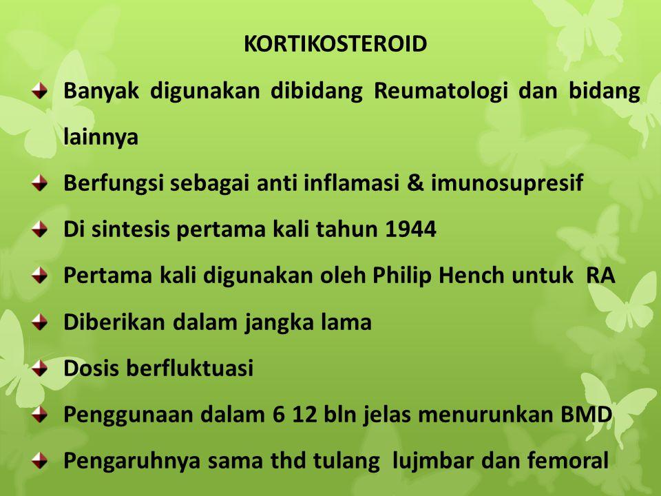 KORTIKOSTEROID Banyak digunakan dibidang Reumatologi dan bidang lainnya. Berfungsi sebagai anti inflamasi & imunosupresif.