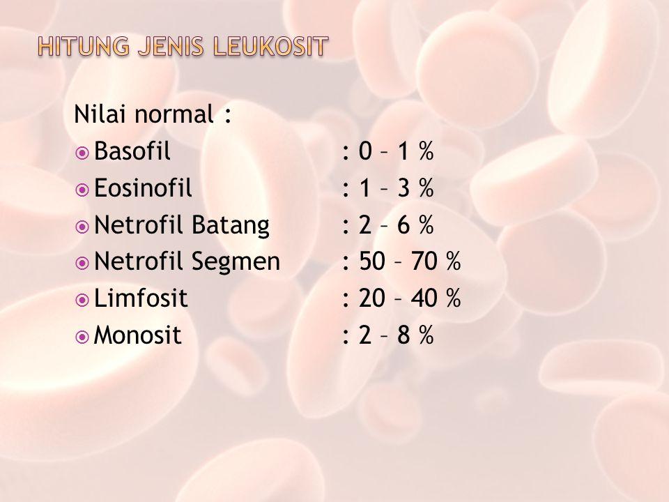 HITUNG JENIS LEUKOSIT Nilai normal : Basofil : 0 – 1 % Eosinofil : 1 – 3 % Netrofil Batang : 2 – 6 %