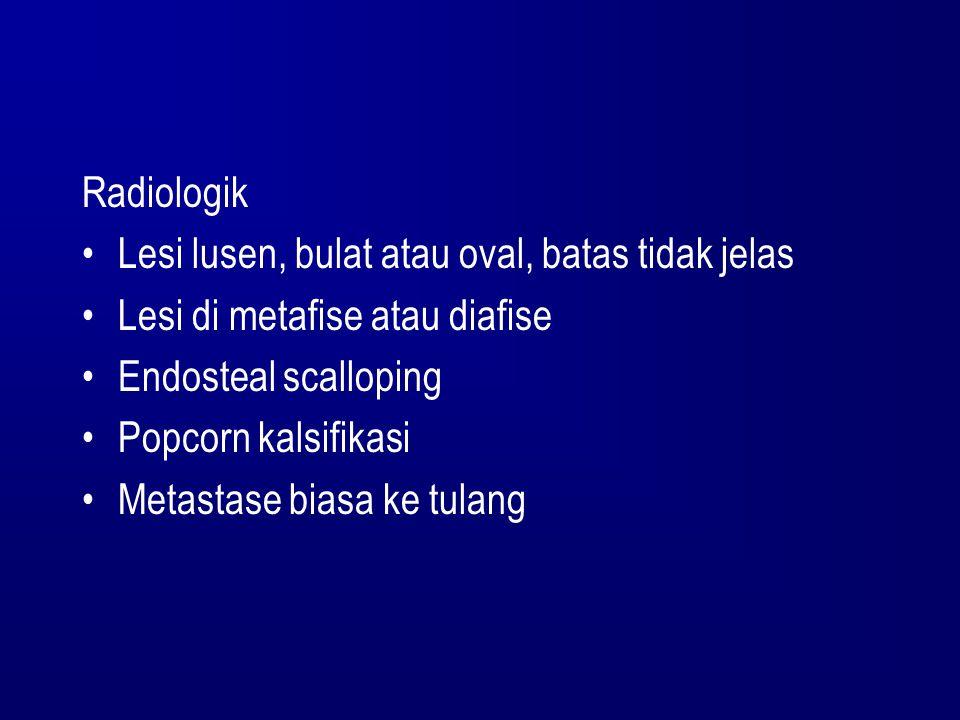 Radiologik Lesi lusen, bulat atau oval, batas tidak jelas. Lesi di metafise atau diafise. Endosteal scalloping.