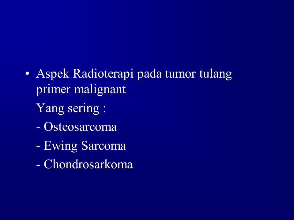 Aspek Radioterapi pada tumor tulang primer malignant