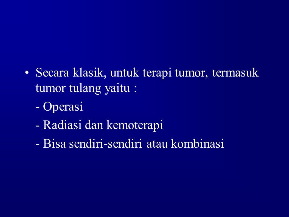 Secara klasik, untuk terapi tumor, termasuk tumor tulang yaitu :