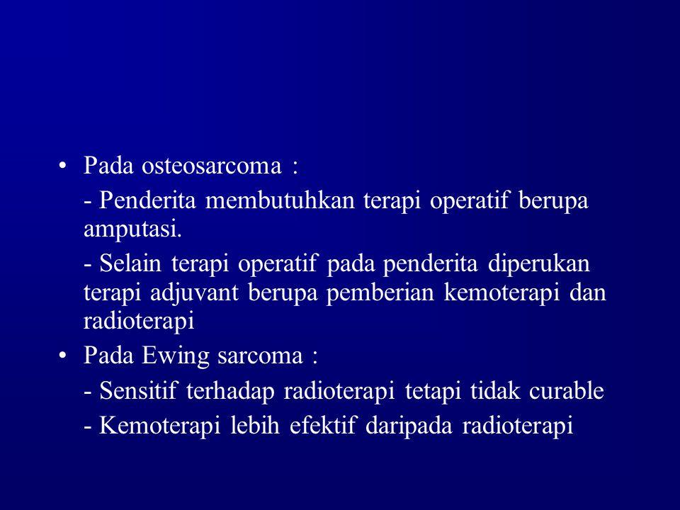 Pada osteosarcoma : - Penderita membutuhkan terapi operatif berupa amputasi.