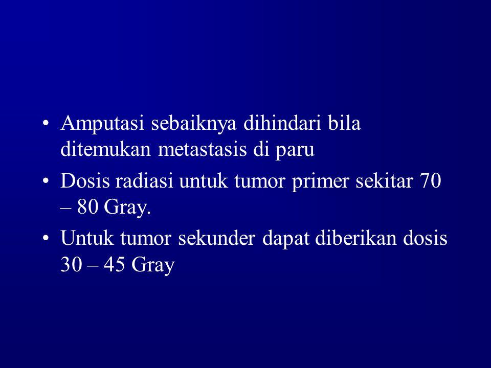 Amputasi sebaiknya dihindari bila ditemukan metastasis di paru