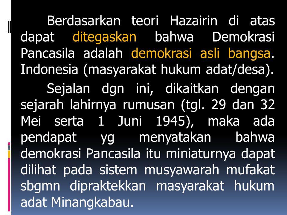 Berdasarkan teori Hazairin di atas dapat ditegaskan bahwa Demokrasi Pancasila adalah demokrasi asli bangsa.