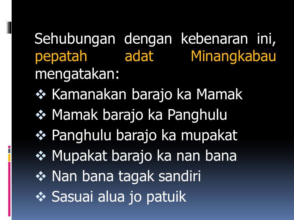 Sehubungan dengan kebenaran ini, pepatah adat Minangkabau mengatakan: