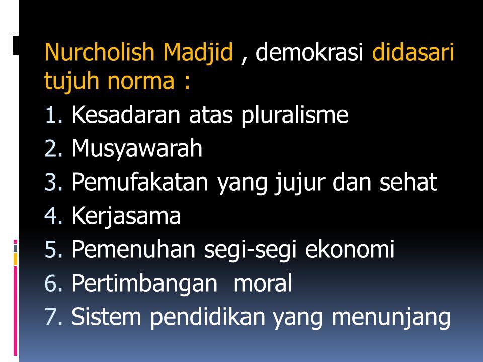 Nurcholish Madjid , demokrasi didasari tujuh norma :