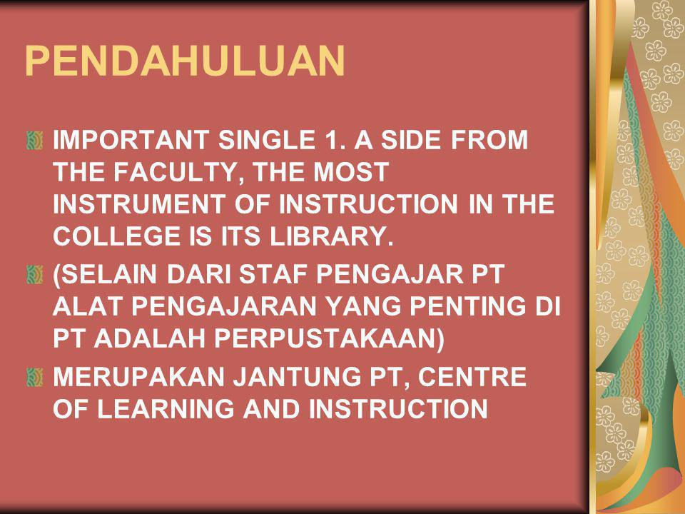 PENDAHULUAN IMPORTANT SINGLE 1. A SIDE FROM THE FACULTY, THE MOST INSTRUMENT OF INSTRUCTION IN THE COLLEGE IS ITS LIBRARY.