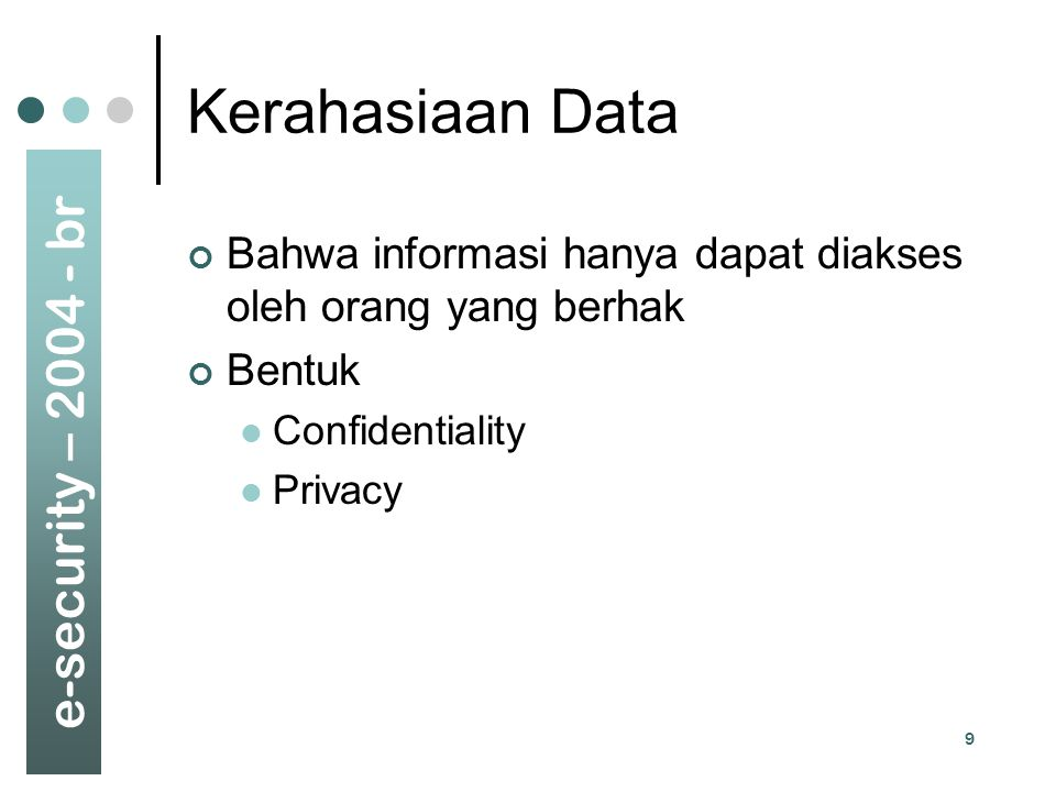 Kerahasiaan Data Bahwa informasi hanya dapat diakses oleh orang yang berhak. Bentuk. Confidentiality.