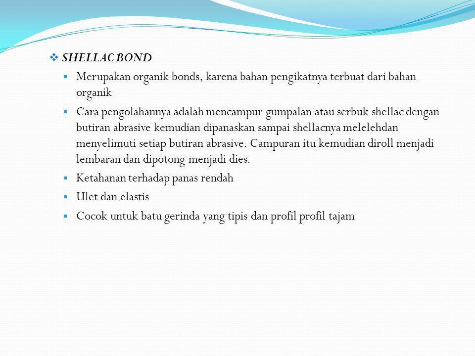 SHELLAC BOND Merupakan organik bonds, karena bahan pengikatnya terbuat dari bahan organik.