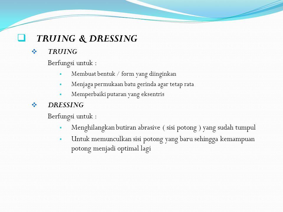 TRUING & DRESSING TRUING Berfungsi untuk : DRESSING