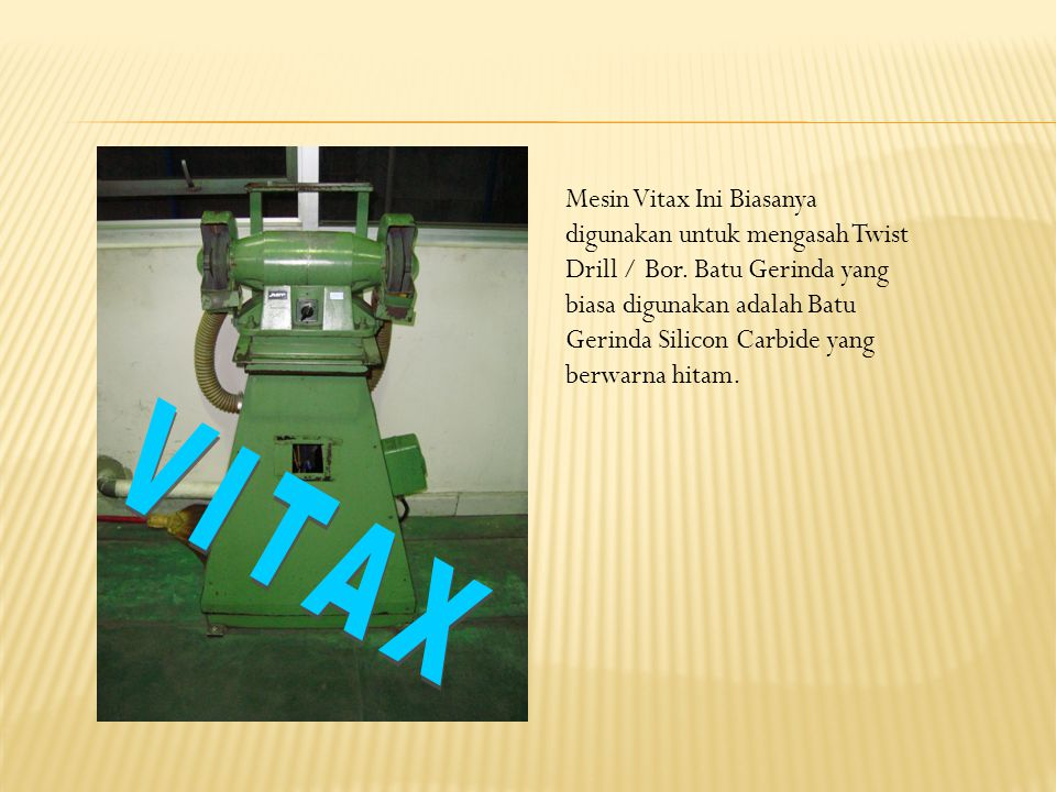 Mesin Vitax Ini Biasanya digunakan untuk mengasah Twist Drill / Bor