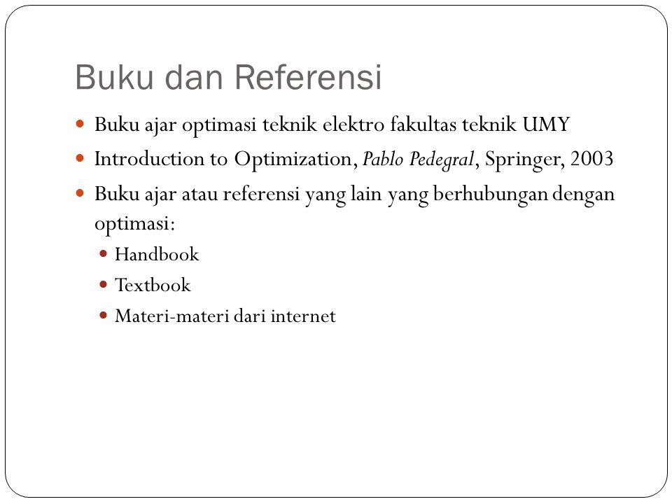 Buku dan Referensi Buku ajar optimasi teknik elektro fakultas teknik UMY. Introduction to Optimization, Pablo Pedegral, Springer, 2003.