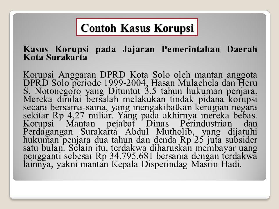 Contoh Kasus Korupsi Kasus Korupsi pada Jajaran Pemerintahan Daerah Kota Surakarta.