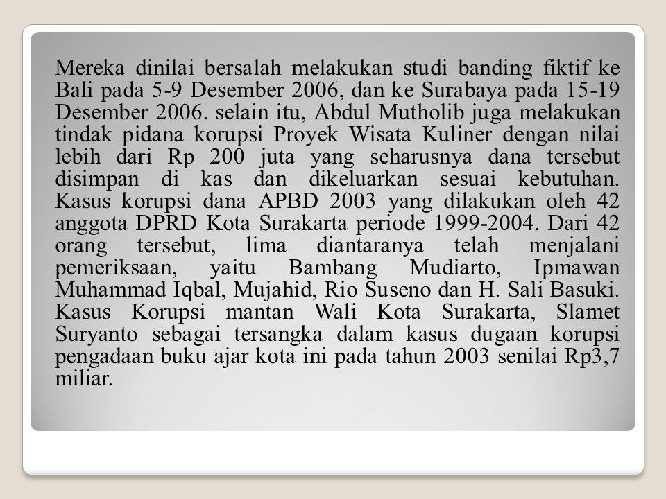 Mereka dinilai bersalah melakukan studi banding fiktif ke Bali pada 5-9 Desember 2006, dan ke Surabaya pada 15-19 Desember 2006.