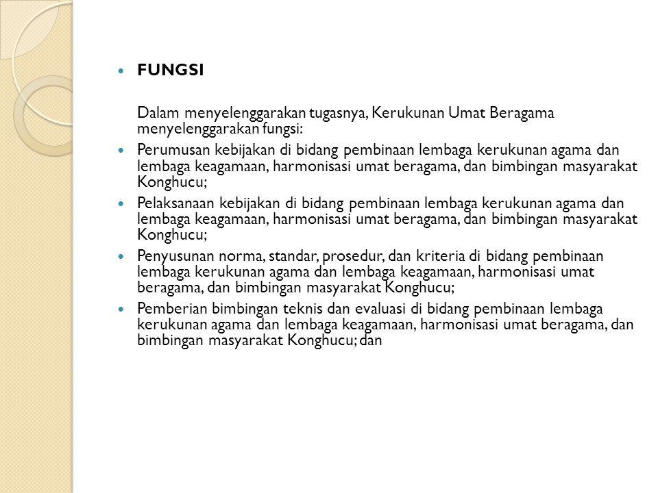 FUNGSI Dalam menyelenggarakan tugasnya, Kerukunan Umat Beragama menyelenggarakan fungsi: