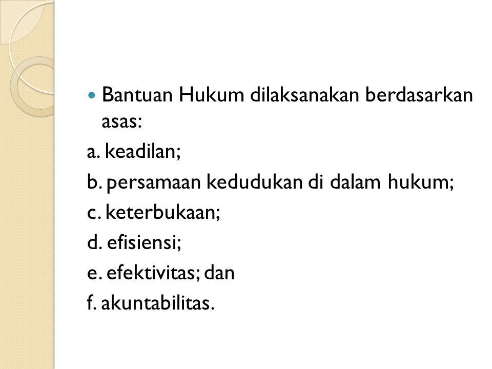 Bantuan Hukum dilaksanakan berdasarkan asas: