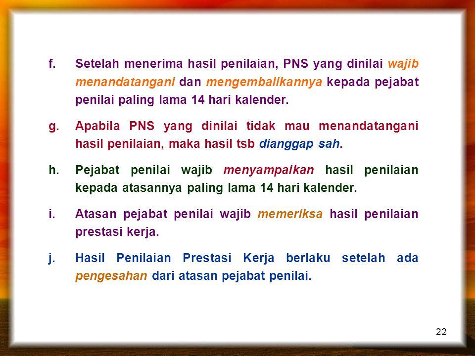 Setelah menerima hasil penilaian, PNS yang dinilai wajib menandatangani dan mengembalikannya kepada pejabat penilai paling lama 14 hari kalender.
