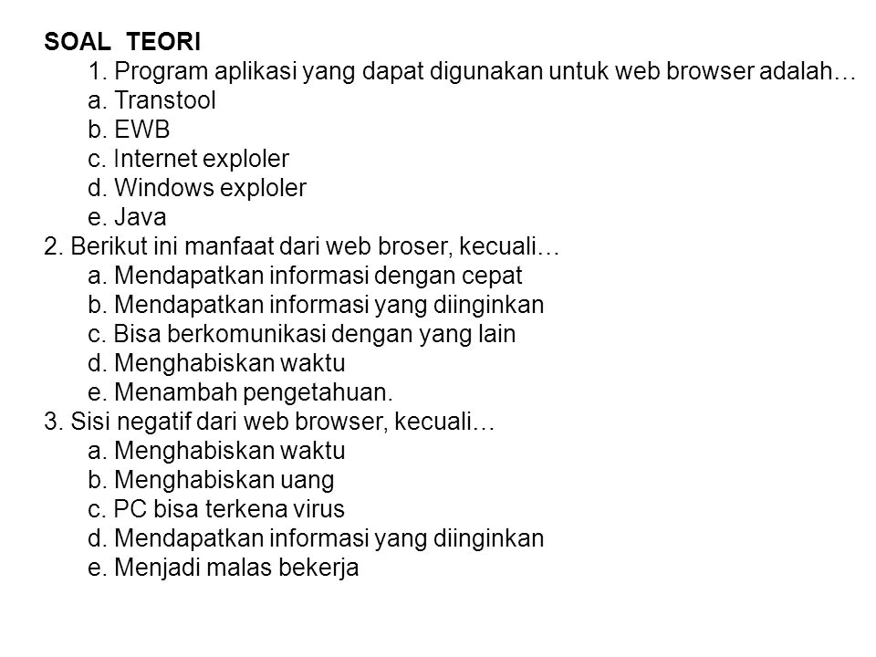SOAL TEORI 1. Program aplikasi yang dapat digunakan untuk web browser adalah… a. Transtool. b. EWB.