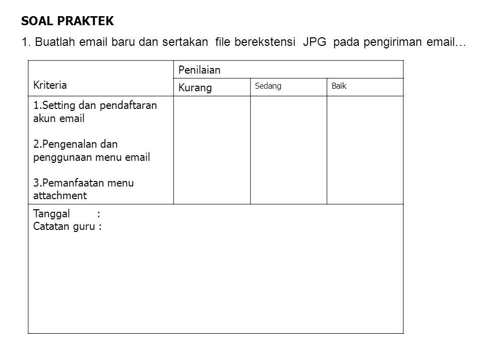 SOAL PRAKTEK 1. Buatlah email baru dan sertakan file berekstensi JPG pada pengiriman email… Kriteria.