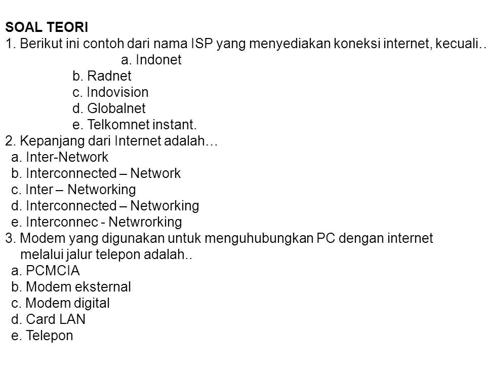 SOAL TEORI 1. Berikut ini contoh dari nama ISP yang menyediakan koneksi internet, kecuali… a. Indonet.