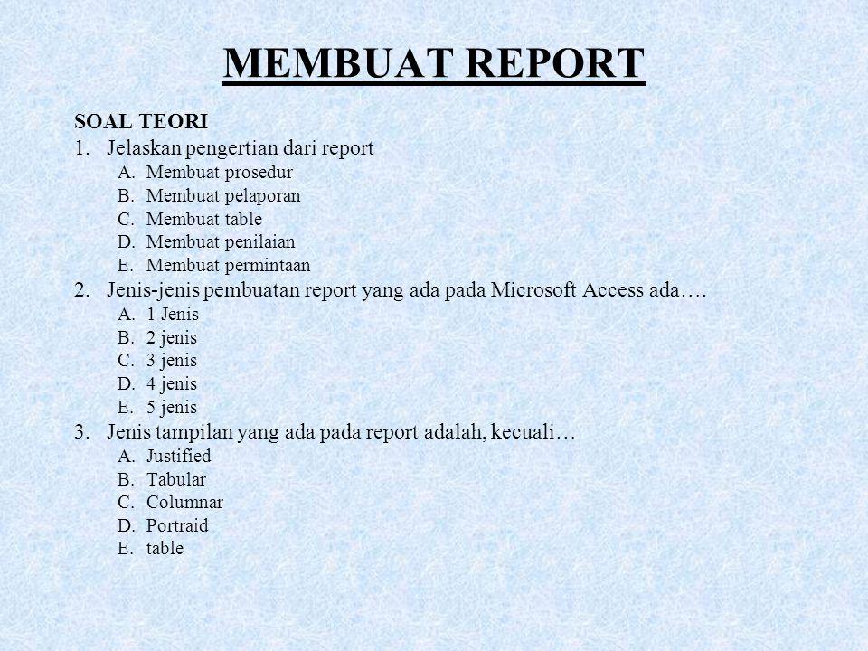 MEMBUAT REPORT SOAL TEORI Jelaskan pengertian dari report