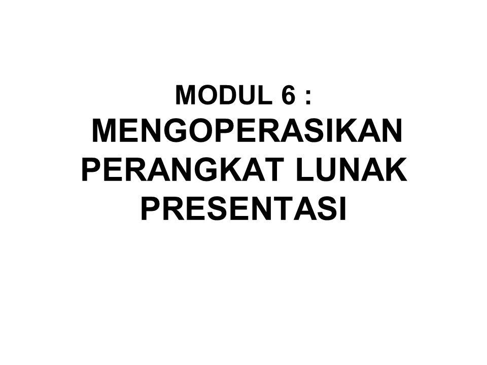 MODUL 6 : MENGOPERASIKAN PERANGKAT LUNAK PRESENTASI