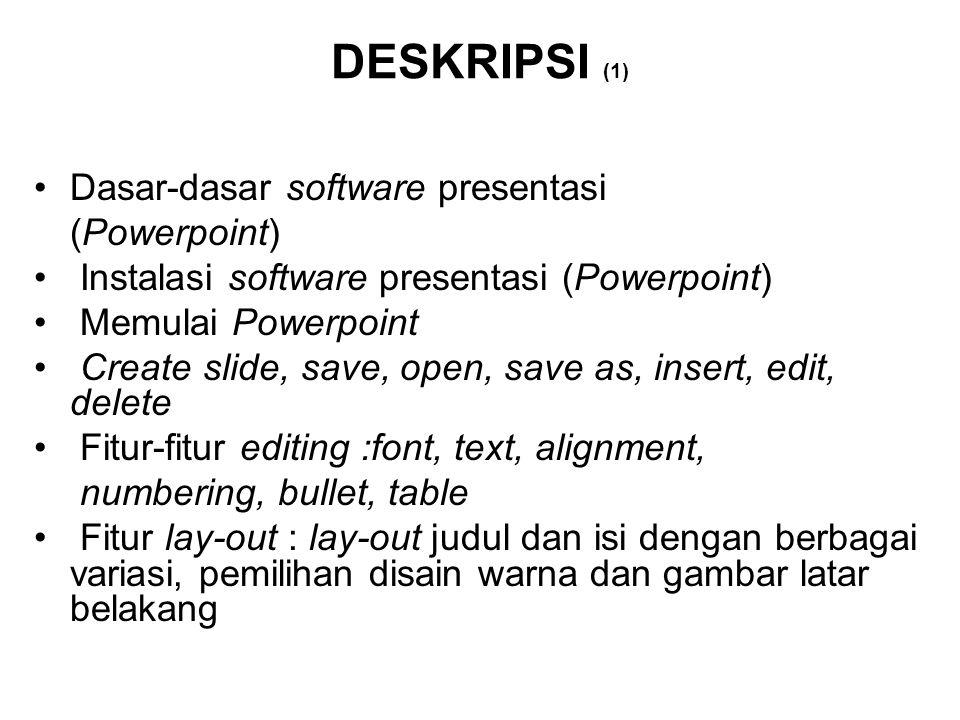 DESKRIPSI (1) Dasar-dasar software presentasi (Powerpoint)