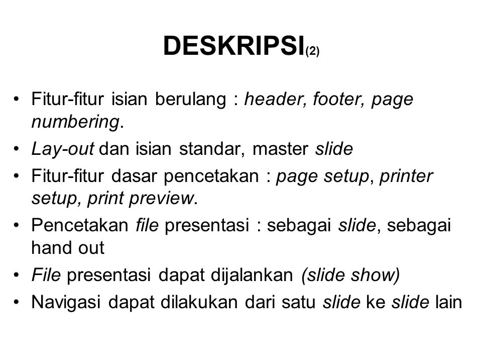 DESKRIPSI(2) Fitur-fitur isian berulang : header, footer, page numbering. Lay-out dan isian standar, master slide.