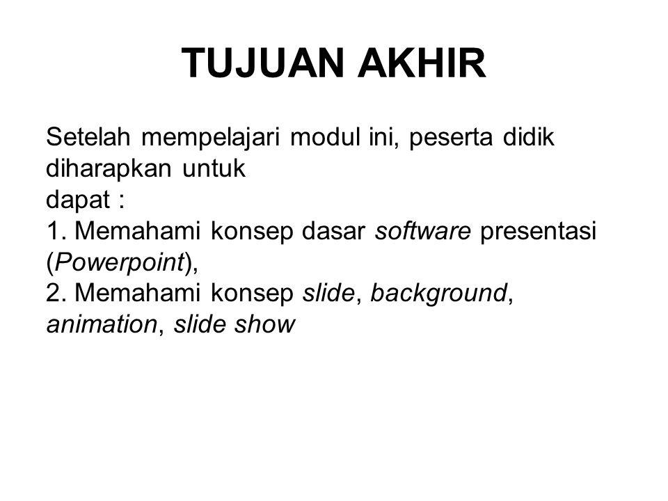TUJUAN AKHIR Setelah mempelajari modul ini, peserta didik diharapkan untuk. dapat : 1. Memahami konsep dasar software presentasi (Powerpoint),